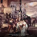 War of the Sicilian Vespers, The: The History and Legacy of Sicily's Rebellion against the French in Audiobook