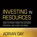 Investing in Resources: How to Profit from the Outsized Potential and Avoid the Risks Audiobook