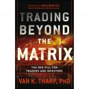 Trading Beyond the Matrix: The Red Pill for Traders and Investors Audiobook
