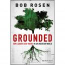 Grounded: How Leaders Stay Rooted in an Uncertain World Audiobook
