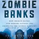 Zombie Banks: How Broken Banks and Debtor Nations Are Crippling the Global Economy Audiobook