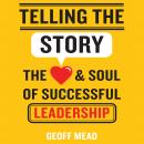Telling the Story: The Heart and Soul of Successful Leadership Audiobook