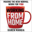 Working From Home: Making the New Normal Work for You, Karen Mangia