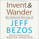Invent and Wander: The Collected Writings of Jeff Bezos, With an Introduction by Walter Isaacson, Jeff Bezos