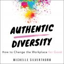 Authentic Diversity: How to Change the Workplace for Good Audiobook
