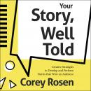 Your Story, Well Told!: Creative Strategies to Develop and Perform Stories that Wow an Audience Audiobook