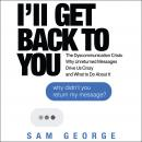 I'll Get Back to You: The Dyscommunication Crisis: Why Unreturned Messages Drive Us Crazy and What t Audiobook