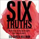 Six Truths: Live by these truths and be happy. Don't, and you won't. Audiobook