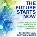 The Future Starts Now: Expert Insights into the Future of Business, Technology and Society Audiobook