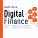 Digital Finance: Security Tokens and Unlocking the Real Potential of Blockchain Audiobook