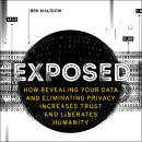 Exposed: How Revealing Your Data and Eliminating Privacy Increases Trust and Liberates Humanity Audiobook