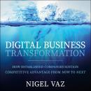 Digital Business Transformation: How Established Companies Sustain Competitive Advantage From Now to Audiobook