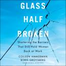 Glass Half-Broken: Shattering the Barriers That Still Hold Women Back at Work Audiobook