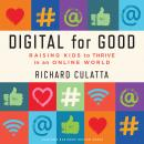 Digital for Good: Raising Kids to Thrive in an Online World Audiobook