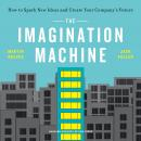 The Imagination Machine: How to Spark New Ideas and Create Your Company's Future Audiobook