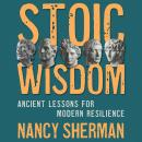 Stoic Wisdom: Ancient Lessons for Modern Resilience Audiobook