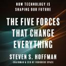 The Five Forces That Change Everything: How Technology is Shaping Our Future Audiobook