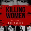 Killing Women: The True Story of Serial Killer Don Miller's Reign of Terror Audiobook