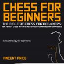 CHESS FOR BEGINNERS: The Bible of Chess for Beginners: How to Play Chess with The Most Effective Ope Audiobook