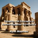 Temples and Concepts of Ancient Egyptian Arcitecture: Understanding Egyptian Religious Monuments Audiobook