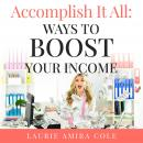 Accomplish It All: Ways to Boost Your Income Audiobook
