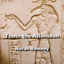 Thoth the Atlantean: His Legendary Legacy and Affiliation with the other Gods of Egypt Audiobook