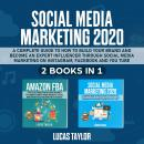 Social Media Marketing 2020: A Complete Guide to How to Build your Brand and become an expert Influe Audiobook