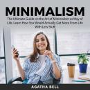 Minimalism: The Ultimate Guide on the Art of Minimalism as Way of Life, Learn How You Would Actually Audiobook