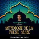 Anthologie de la Poésie Arabe (des origines à nos jours): Les plus grands poètes arabes traduits en  Audiobook