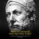 What if Carthage Won the Punic Wars? An Alternative History of the Conflict Between Rome and Carthag Audiobook