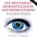 Eye Movement Desensitization and Reprocessing: Learn To Love Your Past Present and Future, Overcomin Audiobook