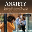 Anxiety: Coping with Anxious Thoughts, Fears, and Compulsive Habits Audiobook