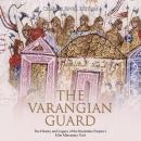 Varangian Guard, The: The History and Legacy of the Byzantine Empire's Elite Mercenary Unit Audiobook