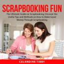 Scrapbooking Fun: The Ultimate Guide on Scrapbooking, Discover the Useful Tips and Methods on How to Audiobook