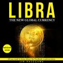 LIBRA: the new global currency: All you need to know about the facebook cryptocurrency Audiobook