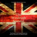 Windrush Scandal, The: The History of the Modern Controversy and Race Relations in the British Empir Audiobook