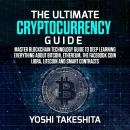 Ultimate Cryptocurrency Guide, The: Master Blockchain technology guide to deep learning everything a Audiobook
