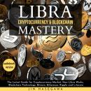 LIBRA CRYPTOCURRENCY & BLOCKCHAIN MASTERY: The Latest Guide for Cryptocurrency Market, How Libra Wor Audiobook