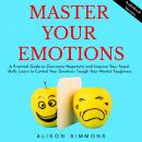 Master Your Emotions: A Practical Guide to Overcome Negativity and Improve Your Social Skills. Learn Audiobook