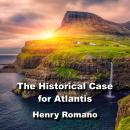 The Historical Case for Atlantis: Exploring Ancient Origins of Humanity Audiobook