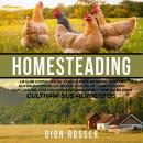 Homesteading: La Guía Completa de Agricultura Familiar para la Autosuficiencia, la Cría de Pollos en Audiobook