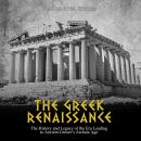 Greek Renaissance, The: The History and Legacy of the Era Leading to Ancient Greece's Archaic Age Audiobook