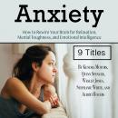 Anxiety: How to Rewire Your Brain for Relaxation, Mental Toughness, and Emotional Intelligence Audiobook