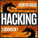 HACKING: HOW TO HACK: PENETRATION TESTING HACKING BOOK | 3 BOOKS IN 1 Audiobook