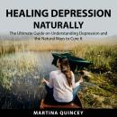Healing Depression Naturally: The Ultimate Guide on Understanding Depression and the Natural Ways to Audiobook