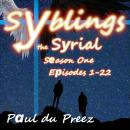 Syblings the Syrial, Season One: Episodes 1-22: Audiobook Version, Paul Du Preez