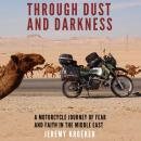Through Dust and Darkness: A Motorcycle Journey of Fear and Faith in the Middle East Audiobook