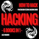 HACKING: HOW TO HACK: PENETRATION TESTING HACKING BOOK | 6 BOOKS IN 1 Audiobook