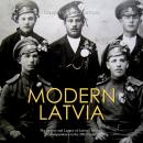 Modern Latvia: The History and Legacy of Latvia's Struggle for Independence in the 20th Century Audiobook