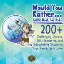 Would You Rather Game Book for Kids: 200+ Challenging Choices, Silly Scenarios, and Side-Splitting S Audiobook